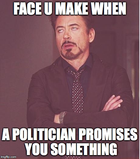 lies lies lies, its all lies | FACE U MAKE WHEN A POLITICIAN PROMISES YOU SOMETHING | image tagged in memes,face you make robert downey,politics,lies,promises jr | made w/ Imgflip meme maker