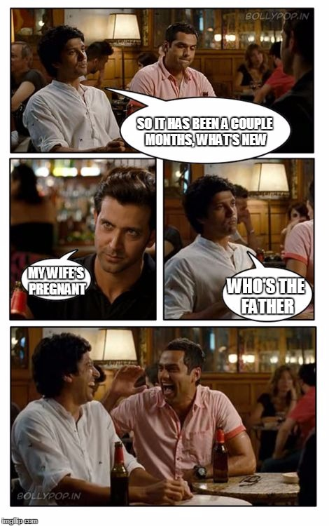 ZNMD Meme | SO IT HAS BEEN A COUPLE MONTHS, WHAT'S NEW MY WIFE'S PREGNANT WHO'S THE FATHER | image tagged in memes,znmd | made w/ Imgflip meme maker