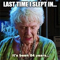 It's been 84 years | LAST TIME I SLEPT IN... | image tagged in it's been 84 years | made w/ Imgflip meme maker
