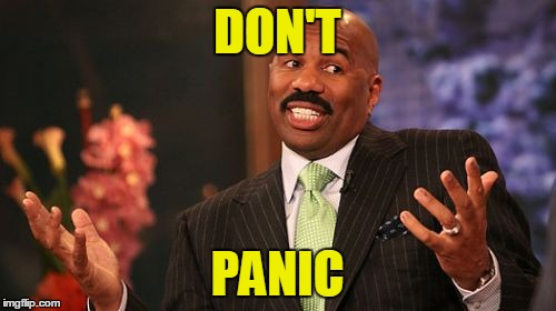 Steve Harvey Meme | DON'T PANIC | image tagged in memes,steve harvey | made w/ Imgflip meme maker