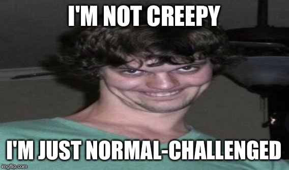 I'M NOT CREEPY I'M JUST NORMAL-CHALLENGED | made w/ Imgflip meme maker