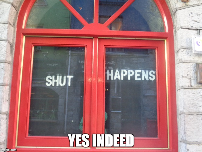 I want my windows to say this |  YES INDEED | image tagged in window,cork city artist,ireland,humor memes | made w/ Imgflip meme maker