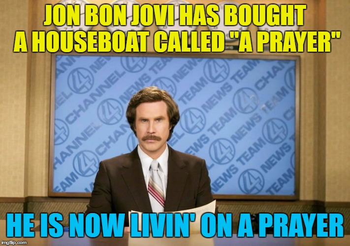 "Let's hope he doesn't get seasick... :) | JON BON JOVI HAS BOUGHT A HOUSEBOAT CALLED ""A PRAYER"" HE IS NOW LIVIN' ON A PRAYER 