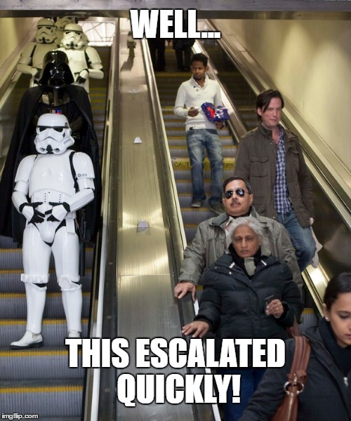This Escalated Quickly |  WELL... THIS ESCALATED QUICKLY! | image tagged in darth vader,star wars,escalator | made w/ Imgflip meme maker