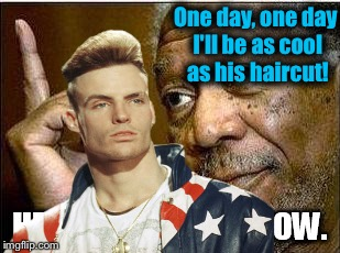 One day, one day I'll be as cool as his haircut! | made w/ Imgflip meme maker