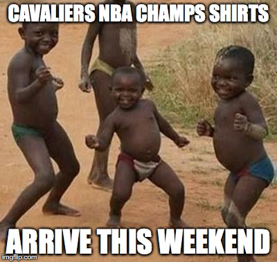 AFRICAN KIDS DANCING | CAVALIERS NBA CHAMPS SHIRTS ARRIVE THIS WEEKEND | image tagged in african kids dancing,cavs,lebron | made w/ Imgflip meme maker