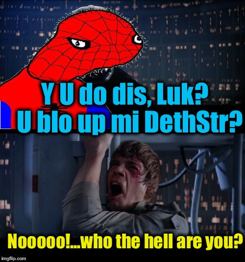 Spoderman Wars No | Y U do dis, Luk?  U blo up mi DethStr? Nooooo!...who the hell are you? | image tagged in memes,star wars no,evilmandoevil,spoderman,funny | made w/ Imgflip meme maker