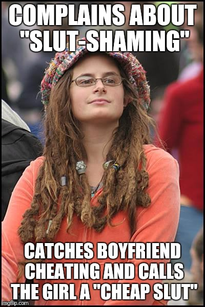 "College Liberal Meme | COMPLAINS ABOUT ""S**T-SHAMING"" CATCHES BOYFRIEND CHEATING AND CALLS THE GIRL A ""CHEAP S**T"" 
