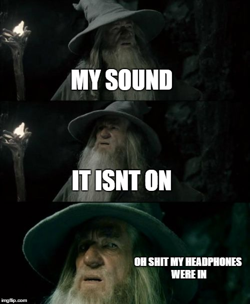 gandalf  | MY SOUND IT ISNT ON OH SHIT MY HEADPHONES WERE IN | image tagged in memes,confused gandalf | made w/ Imgflip meme maker