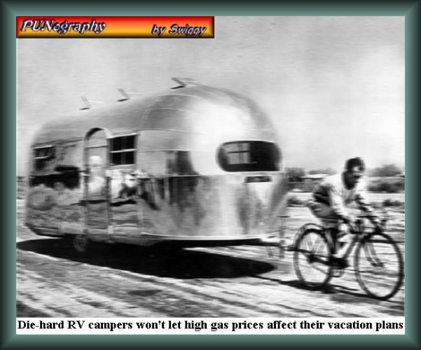 Prices have been creeping up again | DIE-HARD RV CAMPERS WON'T LET HIGH GAS PRICES AFFECT THEIR VACATION PLANS! | image tagged in gas prices,vacation,punography,camping,memes,rv trailer | made w/ Imgflip meme maker