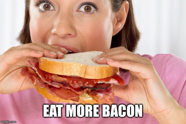 EAT MORE BACON | made w/ Imgflip meme maker