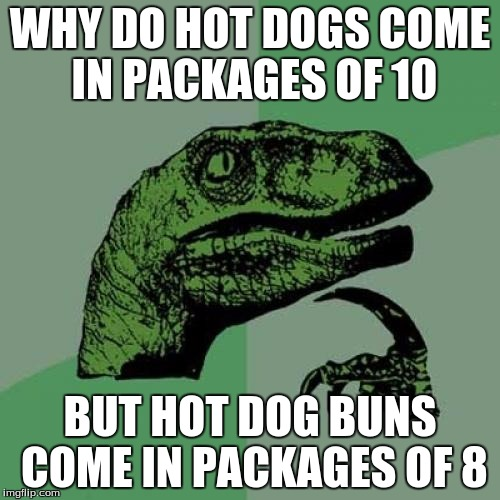 Philosoraptor Meme | WHY DO HOT DOGS COME IN PACKAGES OF 10 BUT HOT DOG BUNS COME IN PACKAGES OF 8 | image tagged in memes,philosoraptor | made w/ Imgflip meme maker