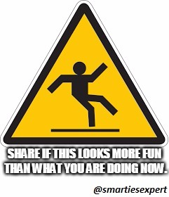 Slippery is Fun | SHARE IF THIS LOOKS MORE FUN THAN WHAT YOU ARE DOING NOW. | image tagged in funny,funny memes,funny road signs,road signs,laughing | made w/ Imgflip meme maker