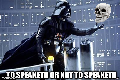 TO SPEAKETH OR NOT TO SPEAKETH | made w/ Imgflip meme maker