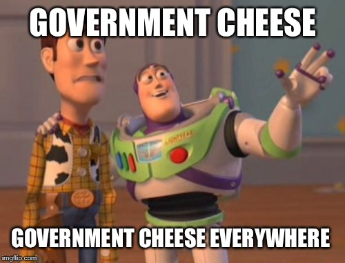 X, X Everywhere Meme | GOVERNMENT CHEESE GOVERNMENT CHEESE EVERYWHERE | image tagged in memes,x,x everywhere,x x everywhere | made w/ Imgflip meme maker