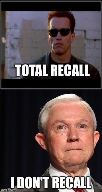 Recall? | TOTAL RECALL I DON'T RECALL | image tagged in memes,jeff sessions | made w/ Imgflip meme maker