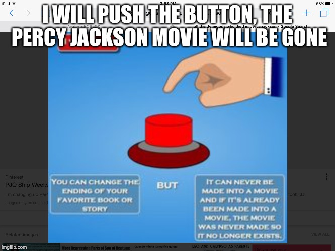 Percy Jackson fan understand | I WILL PUSH THE BUTTON, THE PERCY JACKSON MOVIE WILL BE GONE | image tagged in percy jackson | made w/ Imgflip meme maker