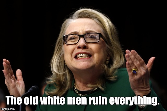 The old white men ruin everything. | made w/ Imgflip meme maker