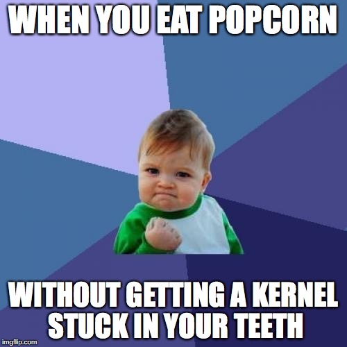 Success Kid Meme | WHEN YOU EAT POPCORN WITHOUT GETTING A KERNEL STUCK IN YOUR TEETH | image tagged in memes,success kid | made w/ Imgflip meme maker
