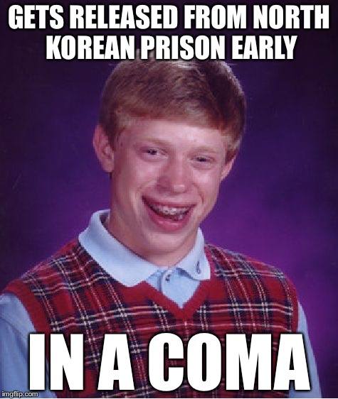 Bad Luck Brian Meme | GETS RELEASED FROM NORTH KOREAN PRISON EARLY IN A COMA | image tagged in memes,bad luck brian | made w/ Imgflip meme maker