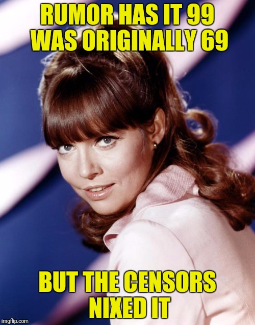 RUMOR HAS IT 99 WAS ORIGINALLY 69 BUT THE CENSORS NIXED IT | made w/ Imgflip meme maker