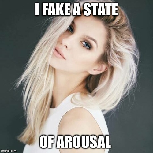 I FAKE A STATE OF AROUSAL | made w/ Imgflip meme maker