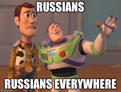 When you need to blame | RUSSIANS RUSSIANS EVERYWHERE | image tagged in memes,x,x everywhere,x x everywhere | made w/ Imgflip meme maker