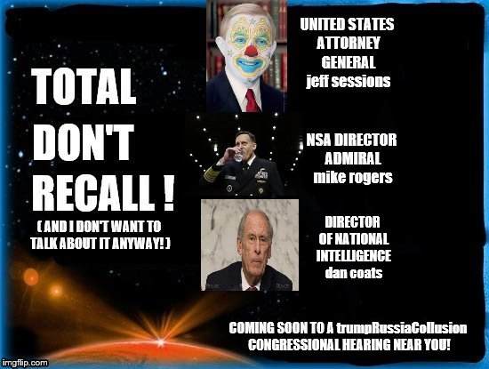 jeff sessions in total don't recall |  DIRECTOR OF NATIONAL INTELLIGENCE dan coats; COMING SOON TO A trumpRussiaCollusion CONGRESSIONAL HEARING NEAR YOU! | image tagged in mike rogers don't wanna talk,dan coats no excuse not to talk,lying jeff sessions,trumprussia hearings,total don't recall,bums | made w/ Imgflip meme maker