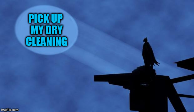Trolling Batman | PICK UP MY DRY CLEANING | image tagged in batman signal,memes | made w/ Imgflip meme maker
