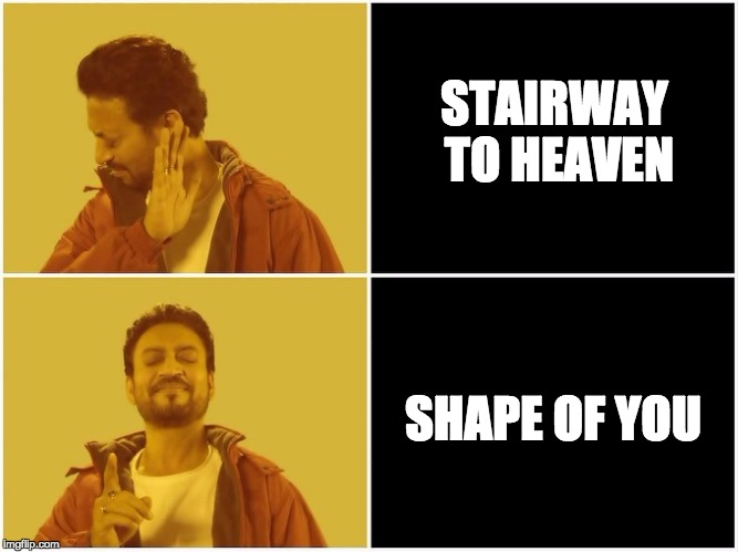 Irrfan | STAIRWAY TO HEAVEN SHAPE OF YOU | image tagged in irrfan | made w/ Imgflip meme maker