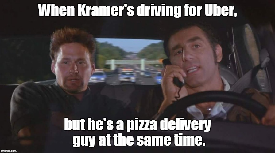 What could go wrong? ( notice the look on his passengers face and the police cars following him) | When Kramer's driving for Uber, but he's a pizza delivery guy at the same time. | image tagged in funny meme,kramer,uber,pizza delivery man | made w/ Imgflip meme maker