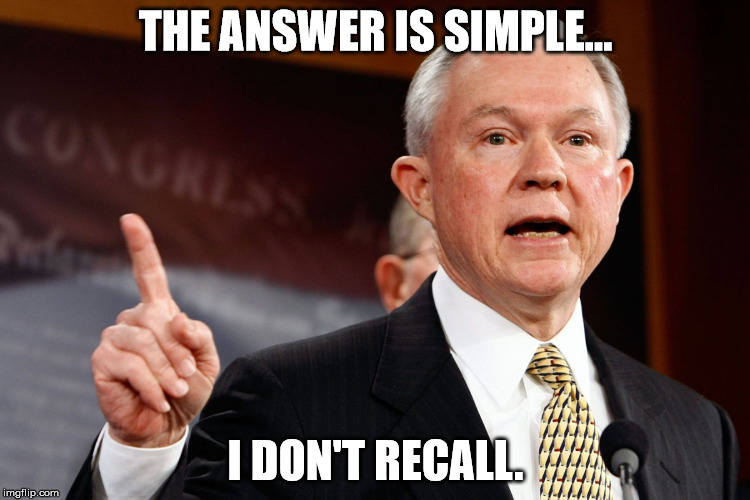 THE ANSWER IS SIMPLE... I DON'T RECALL. | image tagged in jeff sessions | made w/ Imgflip meme maker
