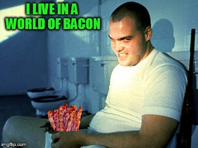 I LIVE IN A WORLD OF BACON | made w/ Imgflip meme maker