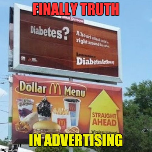 Finally truth in advertising  | FINALLY TRUTH IN ADVERTISING | image tagged in memes,mcdonalds,diabetes | made w/ Imgflip meme maker