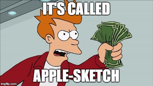 IT'S CALLED APPLE-SKETCH | made w/ Imgflip meme maker