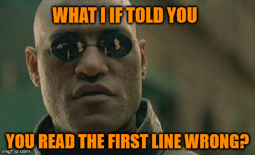 what if Matrix Morpheus said | WHAT I IF TOLD YOU YOU READ THE FIRST LINE WRONG? | image tagged in memes,matrix morpheus,gonna turn your brown eyes green,86 kix,le goofs meme,whoa nelly | made w/ Imgflip meme maker