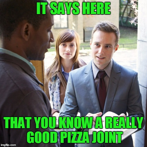 IT SAYS HERE THAT YOU KNOW A REALLY GOOD PIZZA JOINT | made w/ Imgflip meme maker