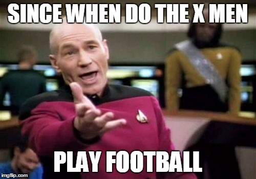 Picard Wtf Meme | SINCE WHEN DO THE X MEN PLAY FOOTBALL | image tagged in memes,picard wtf | made w/ Imgflip meme maker