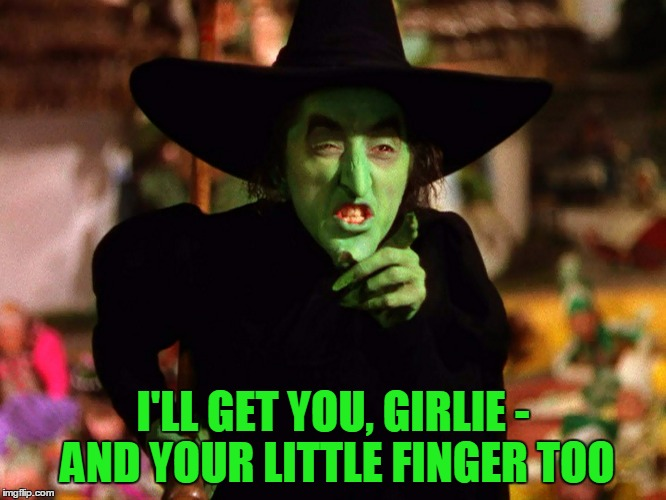 I'LL GET YOU, GIRLIE - AND YOUR LITTLE FINGER TOO | made w/ Imgflip meme maker