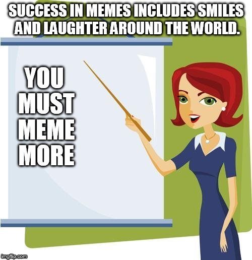 SUCCESS IN MEMES INCLUDES SMILES AND LAUGHTER AROUND THE WORLD. | made w/ Imgflip meme maker