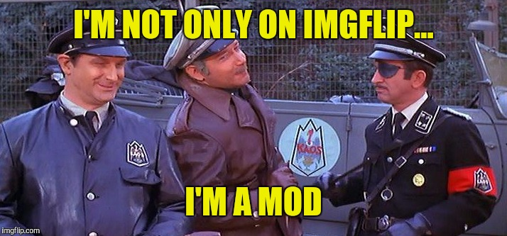 I'M NOT ONLY ON IMGFLIP... I'M A MOD | made w/ Imgflip meme maker