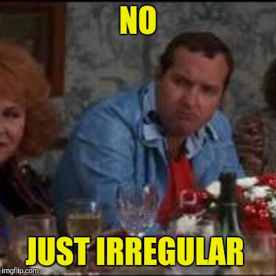 NO JUST IRREGULAR | made w/ Imgflip meme maker