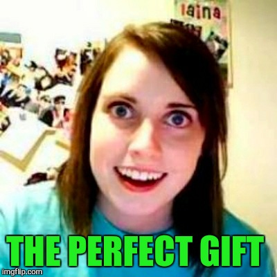 THE PERFECT GIFT | made w/ Imgflip meme maker