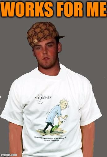 warmer season Scumbag Steve | WORKS FOR ME | image tagged in warmer season scumbag steve | made w/ Imgflip meme maker