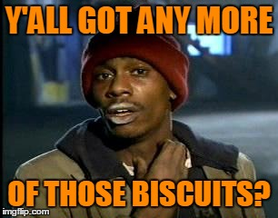 Y'ALL GOT ANY MORE OF THOSE BISCUITS? | made w/ Imgflip meme maker