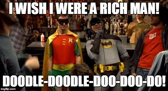 I WISH I WERE A RICH MAN! DOODLE-DOODLE-DOO-DOO-DO! | made w/ Imgflip meme maker