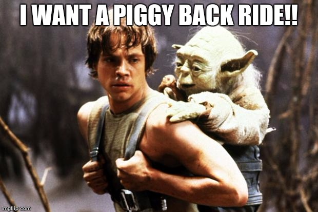 star wars | I WANT A PIGGY BACK RIDE!! | image tagged in star wars | made w/ Imgflip meme maker