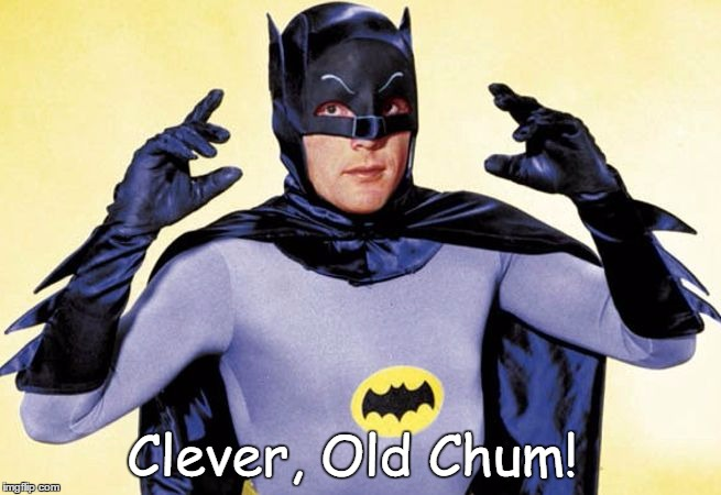 Clever, Old Chum! | made w/ Imgflip meme maker