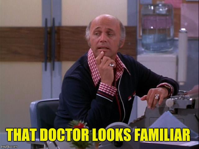 THAT DOCTOR LOOKS FAMILIAR | made w/ Imgflip meme maker