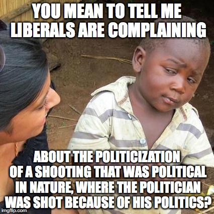 H8rs gonna H8, right Liberals? | YOU MEAN TO TELL ME LIBERALS ARE COMPLAINING ABOUT THE POLITICIZATION OF A SHOOTING THAT WAS POLITICAL IN NATURE, WHERE THE POLITICIAN WAS S | image tagged in alexandria,republican,2017,shooting,politics | made w/ Imgflip meme maker